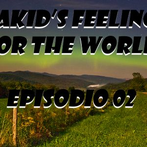 Makid's Feelings For The World - Episodio 2 (July-2012)