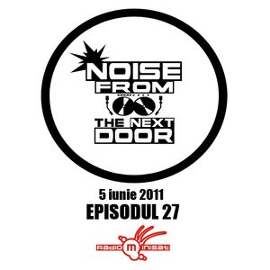 Noise from The NextDoor - Episodul 27