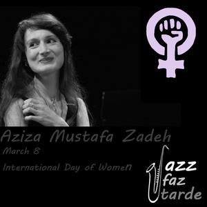 Aziza Mustafa Zadeh: March 8 - International Day of Women