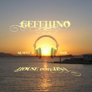Geffhino's summer mix for HOUSE IN MY DNA