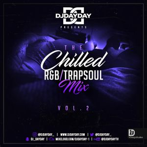 @DJDAYDAY_ / The Chilled R&B - Trapsoul Mix Vol 2