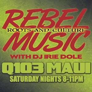 REBEL MUSIC with IRIE DOLE on Q103 Maui - 04-06-13 Debut Show