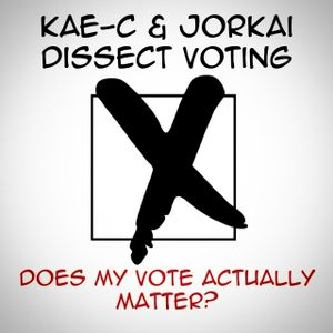 Dissector Selector & Jorkai: Why #YourVoteMatters