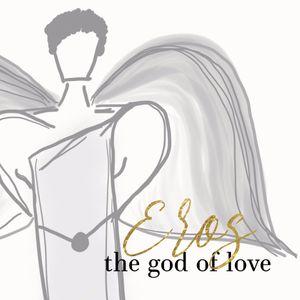 The Gods We Worship: EROS - Eric Smith 7.10.16