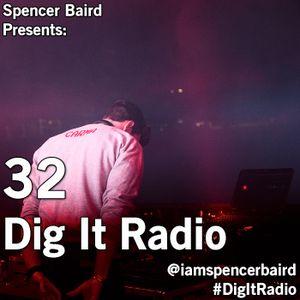 Spencer Baird Presents - Dig It Radio Episode 32