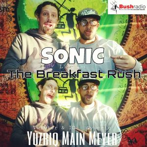 SoNiC Bush Radio Breakfast Rush Podcast (Sonic mix and interview starts 18 min in)