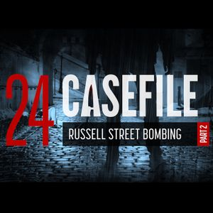 Case 24: Russell Street Bombing Part 2