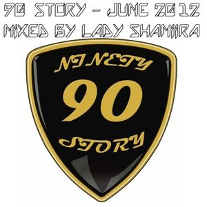 90 STORY - SET JUNE 2012 - MIXED BY LADY SHAMIIRA
