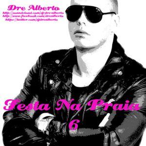 Dre Alberto - Festa Na Praia 6 (Summer Mixtape) Every Friday A New Mixtape! (Free Download)
