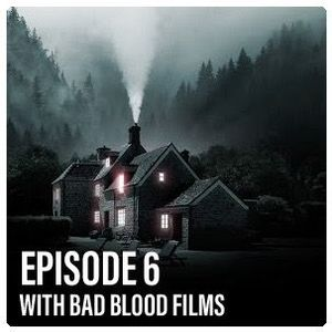 Episode 6 with Bad Blood Films