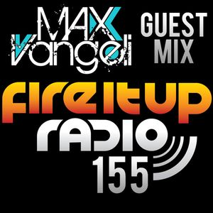 FIUR155 / Max Vangeli Guest Mix / Fire It Up 155