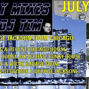 The Monthly Mixes With DJ Tim Featuring George Jackson From Chicago - July 2017