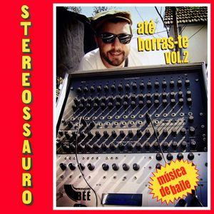 Stereossauro - Até Borras-te Vol II