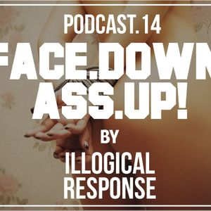Face Down Ass Up Podcast vol.14 / by ILLOGICAL RESPONSE /