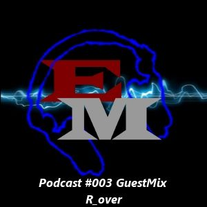 Electronic Mind Podcast #003 GuestMix R_over (14-07-2012)