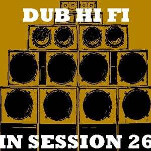 Dub Hi Fi In Session 26