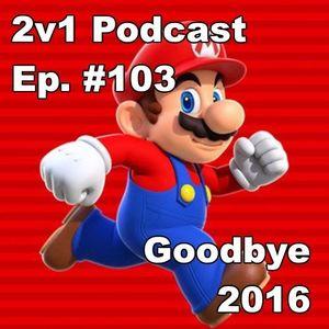 Ep. #103 - Goodbye 2016