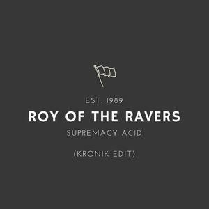 Roy Of The Ravers - Supremacy Acid (Kronik Edit)