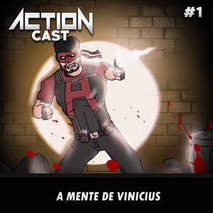 ActionCast #1 - A mente de Vinicius
