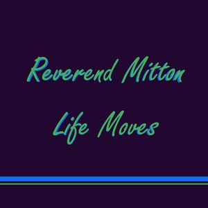 Reverend Mitton - Life Moves