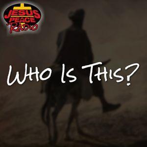 Jesus Peace Radio - ep. 086 - 4.15.2018 [Who is this?]
