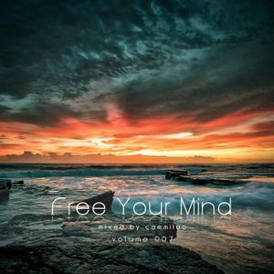 Free Your Mind Vol.007 - mixed by cammiloo