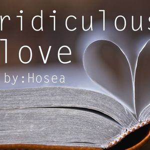 Ridiculous Love - Pastor Jeremy Draper - 10-11-15