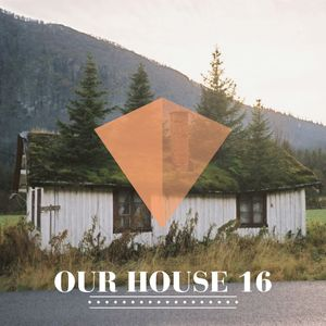 Our House Podcast Episode 16