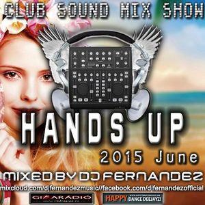 CLUB SOUND MIX SHOW – HANDS UP! SET (2015.JUNE) MIXED BY DJ FERNANDEZ