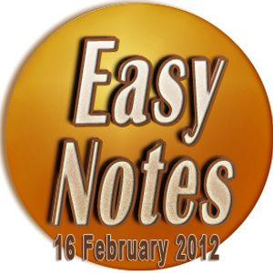 Easy notes 16 February 2012