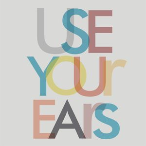 USe Your EaRs