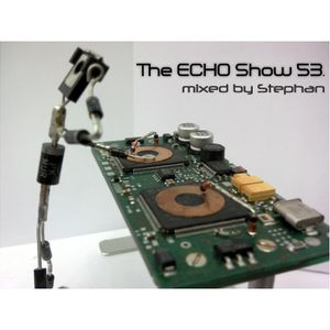 The ECHO Show 53. Mixed by Stephan