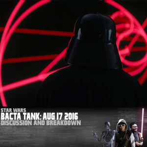 From The Bacta Tank: August 17, 2016