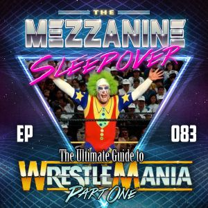 Episode 83: The Ultimate Guide to WrestleMania, Part 1