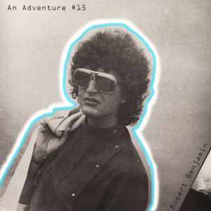 Robert Benjamin - An Adventure #15