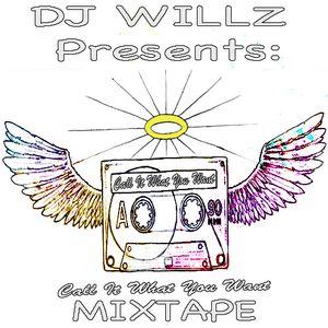DJ Willz Presents. Call It What You Want MixTape