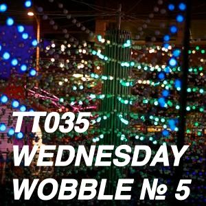 TT035 - Wednesday Wobble № 5 / 2012-02-29 / 51:40 / 320 Kbps - Weekly Dubstep Mix Series