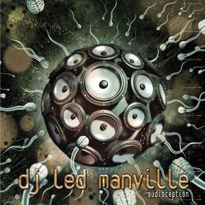 DJ Led Manville - Audioception (Part 1: The DJ set) (2011)