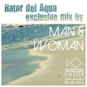 Hator Del Aqua Radio - Exclusive Tape by Man & Woman 026 2014