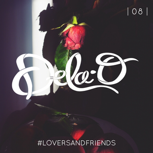 DeLa O |8| #LoversandFriends