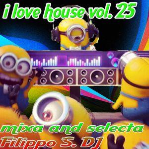 I LOVE HOUSE VOL. 25  DJ SET - MIXA AND SELECTA BY FILIPPO S.DJ