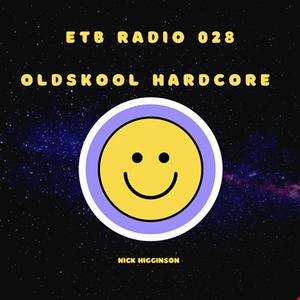 ETB RADIO 028 - OLD SKOOL HARDCORE