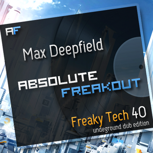 Max Deepfield - Absolute Freakout: Freaky Tech 40 - Underground Dub Edition