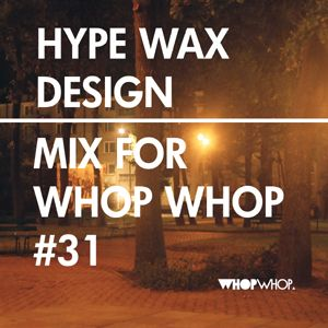 Hype Wax Design - Mix For Whopwhop #31