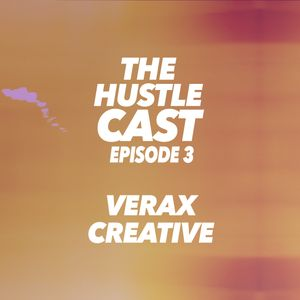 Hustle Cast EP 3 - Verax Creative