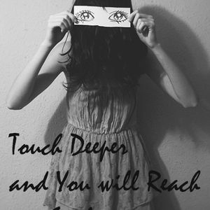 """Touch Deeper"" and You will Reach my Soul by yannick"