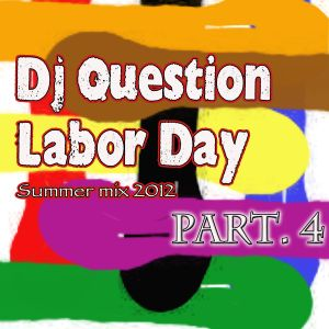Dj Question Summer 12 Labor Day mix Part 4