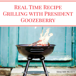 Grilling With President Goozeberry   Real Time Recipies
