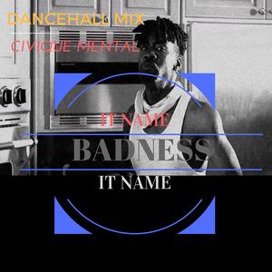 CIVIQUE MENTAL - It Name BADNESS - DANCEHALL Mix