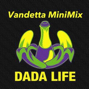 Dada Life (Vandetta Mini-Mix)